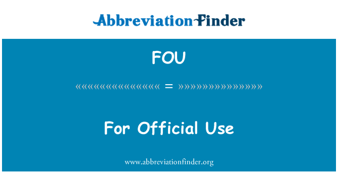 FOU: For Official Use