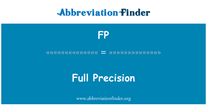 FP: Full Precision
