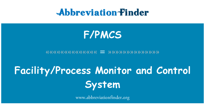 F/PMCS: Facility/Process Monitor and Control System