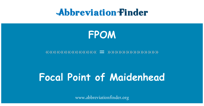 FPOM: Maidenhead odak noktası
