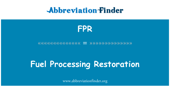FPR: Fuel Processing Restoration