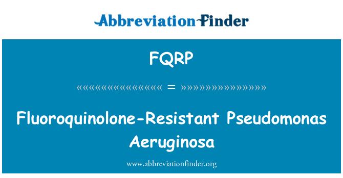 FQRP: Fluoroquinolone-Resistant Pseudomonas Aeruginosa