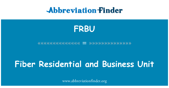 FRBU: Fiber Residential and Business Unit