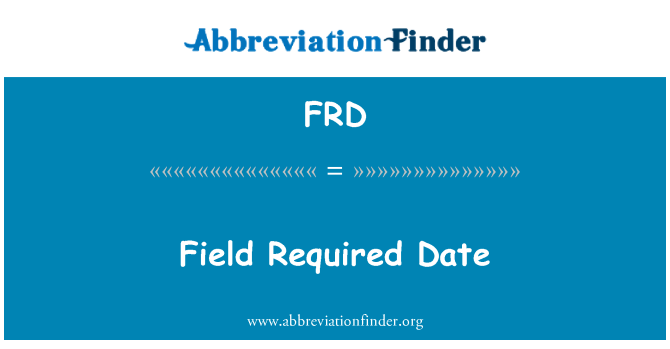 FRD: Field Required Date