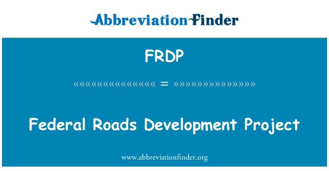 FRDP: Federal Roads Development Project