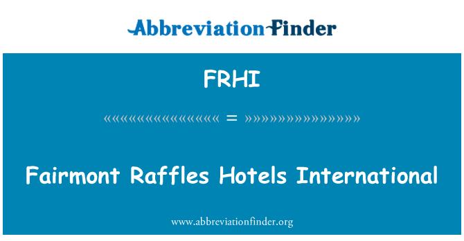 FRHI: Hoteles de Fairmont Raffles Internacional