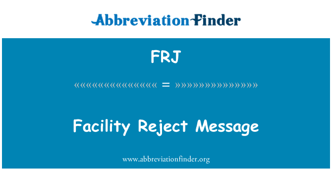 FRJ: Facility Reject Message