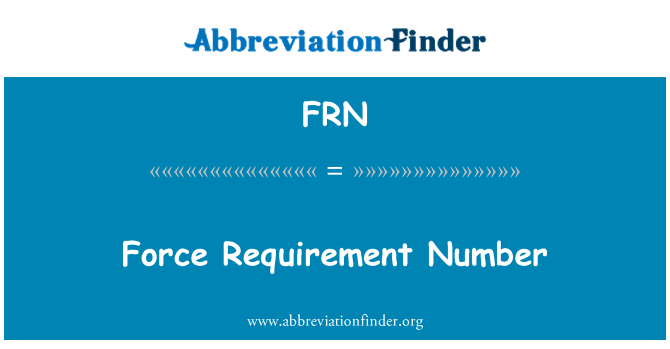 FRN: Force Requirement Number