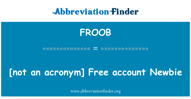 FROOB: [not an acronym] Free account Newbie