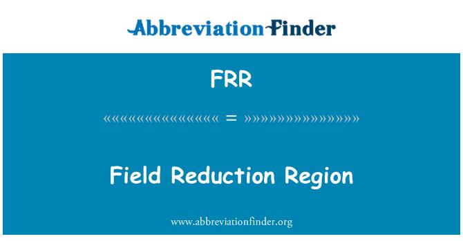 FRR: Field Reduction Region