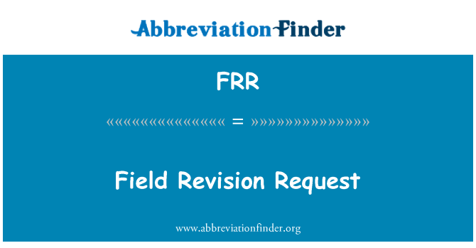 FRR: Field Revision Request