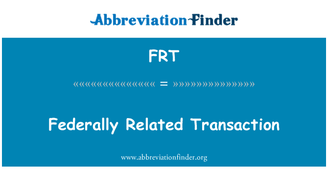 FRT: Federally Related Transaction