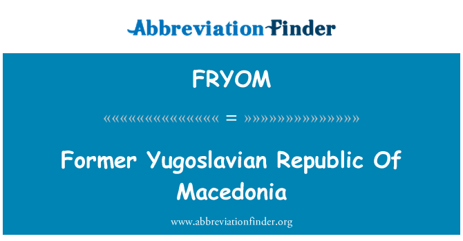 FRYOM: Former Yugoslavian Republic Of Macedonia