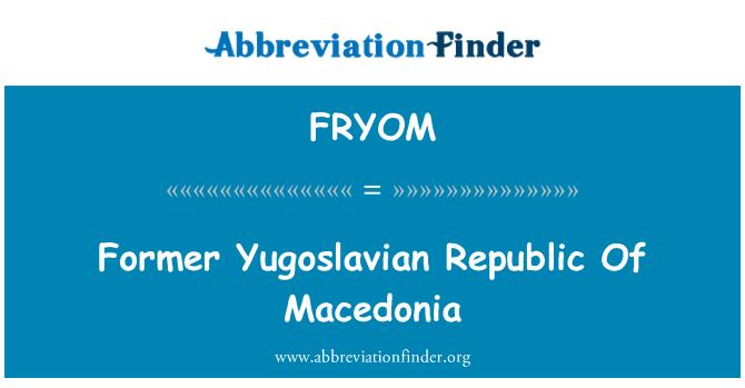 FRYOM: Former Yugoslavian Republic Of Macedonia