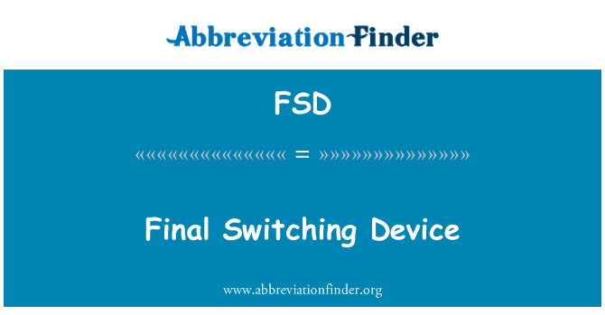 FSD: Final Switching Device