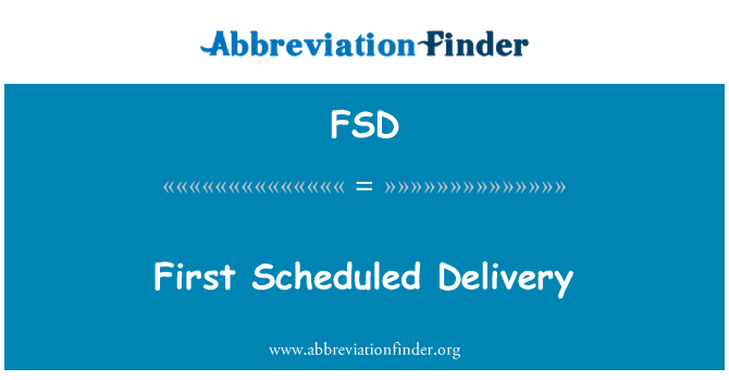FSD: First Scheduled Delivery