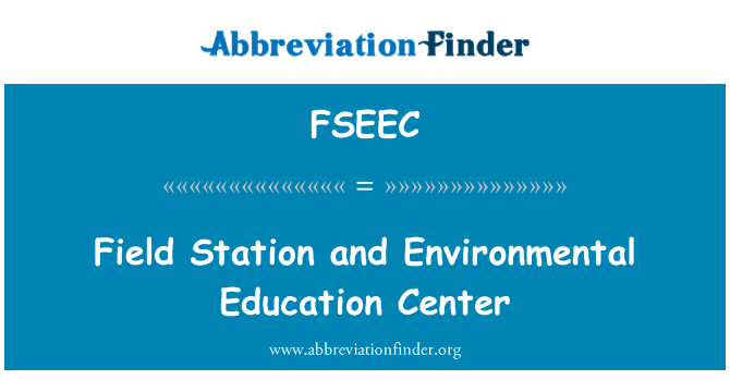 FSEEC: Field Station and Environmental Education Center