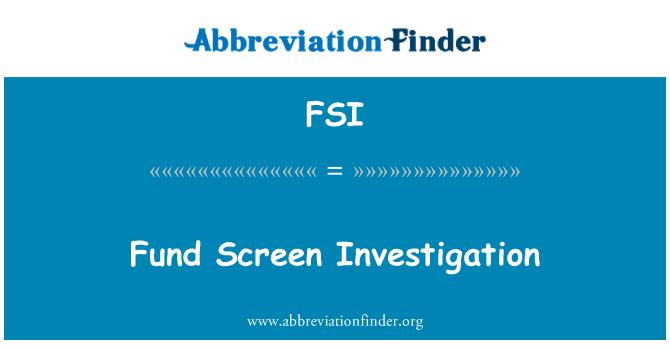 FSI: Fund Screen Investigation