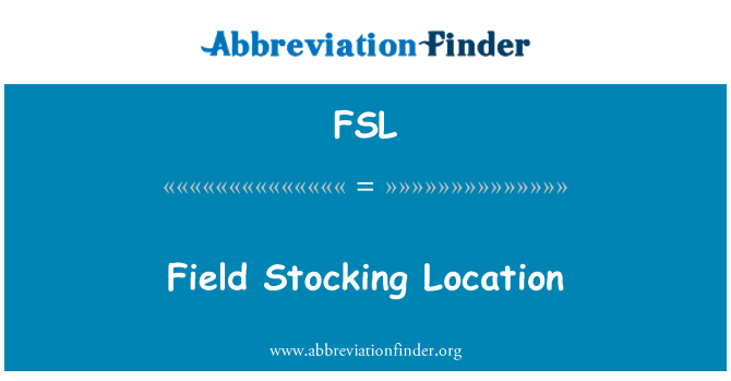 FSL: Field Stocking Location