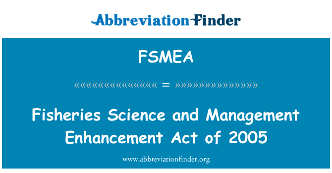 FSMEA: Fisheries Science and Management Enhancement Act of 2005