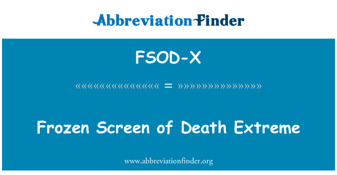 FSOD-X: Frozen Screen of Death Extreme