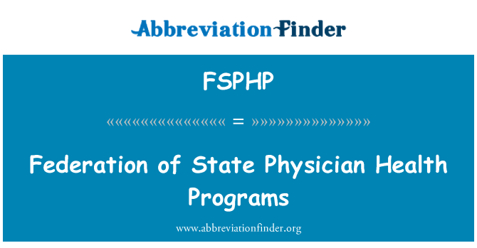 FSPHP: Federation of State Physician Health Programs