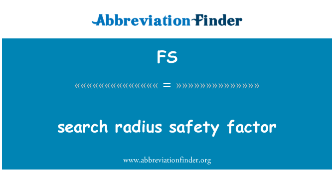 FS: search radius safety factor