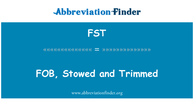 FST: FOB, Stowed and Trimmed