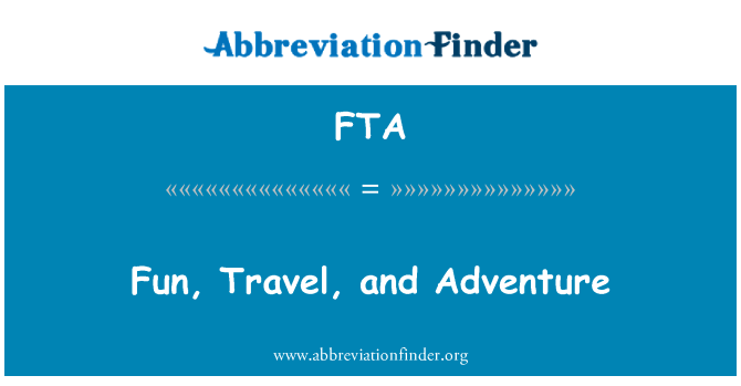 FTA: Fun, Travel, and Adventure