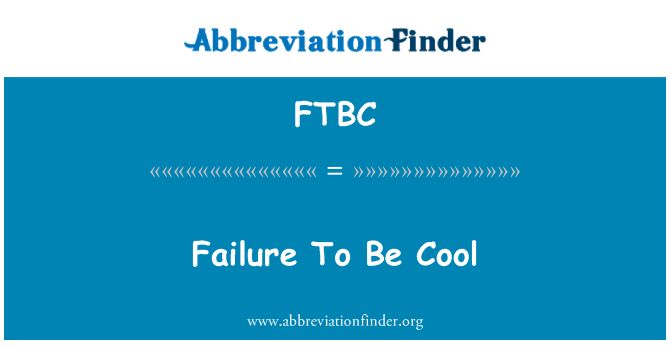 FTBC: Failure To Be Cool