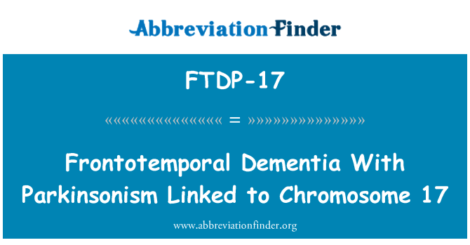 FTDP-17: Frontotemporal Dementia With Parkinsonism Linked to Chromosome 17