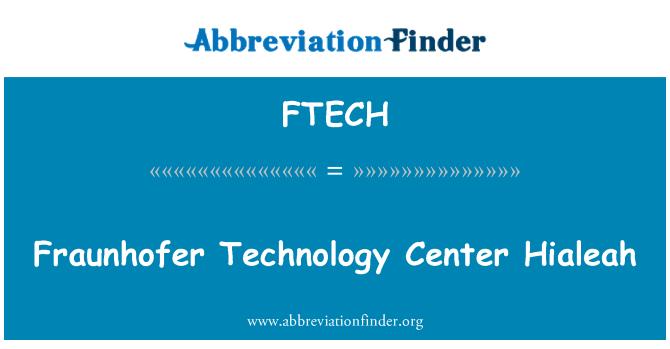 FTECH: Fraunhofer Technology Center Hialeah