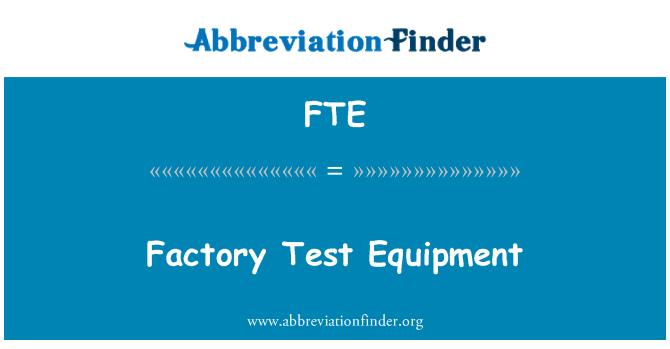 FTE: Factory Test Equipment