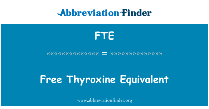 FTE: Free Thyroxine Equivalent