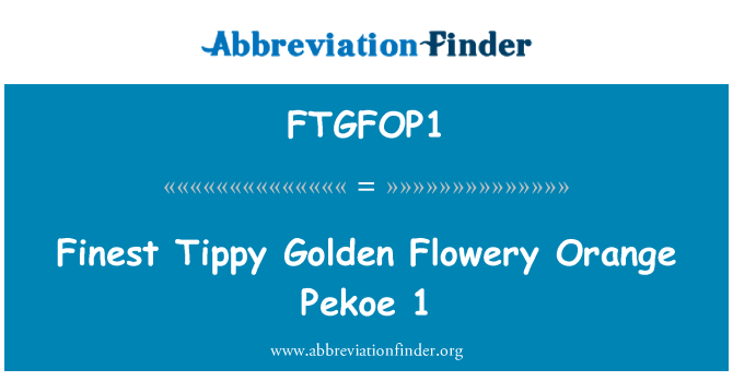 FTGFOP1: Finest Tippy Golden Flowery Orange Pekoe 1