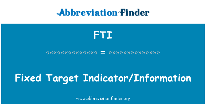 FTI: Fixed Target Indicator/Information