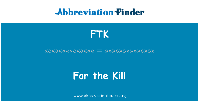 FTK: For the Kill