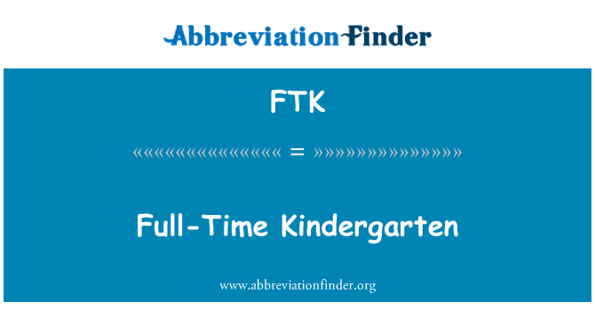 FTK: Full-Time Kindergarten