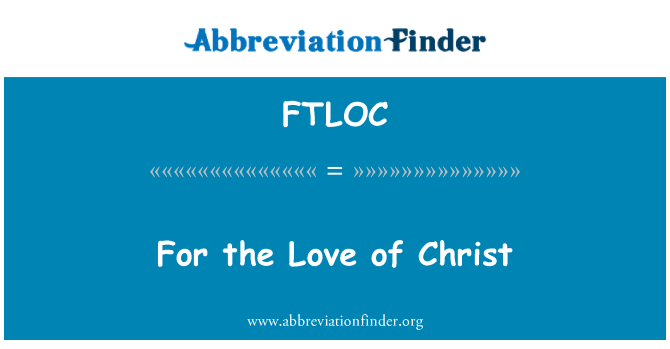 FTLOC: For the Love of Christ