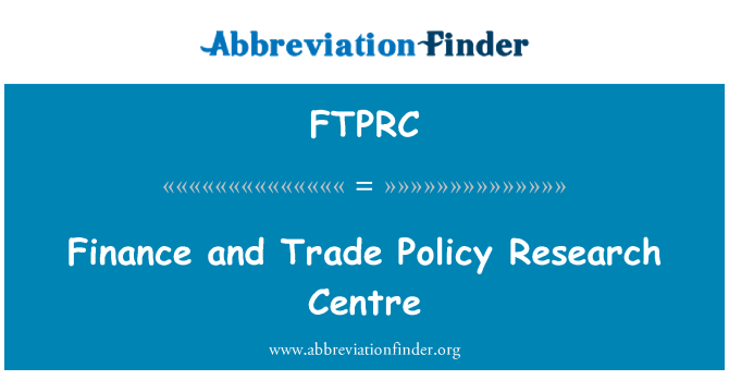 FTPRC: Finance and Trade Policy Research Centre