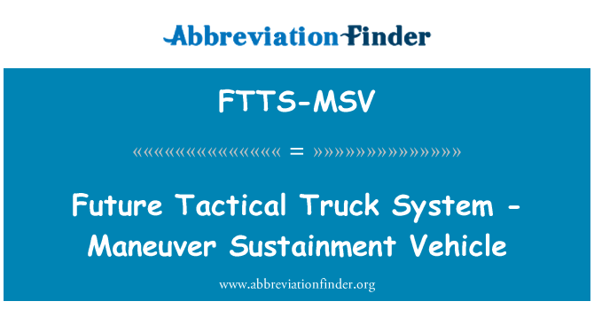FTTS-MSV: Future Tactical Truck System - Maneuver Sustainment Vehicle