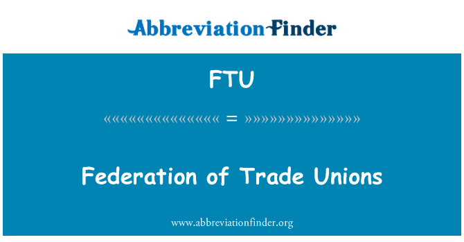 FTU: Federation of Trade Unions