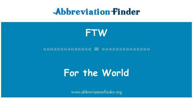 FTW: For the World