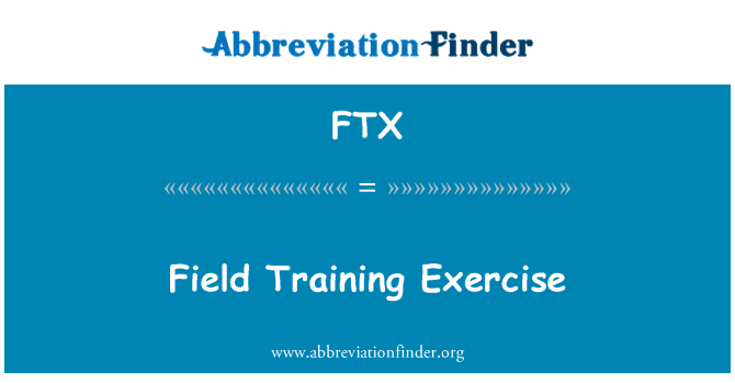 FTX: Field Training Exercise