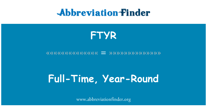 FTYR: Full-Time, Year-Round