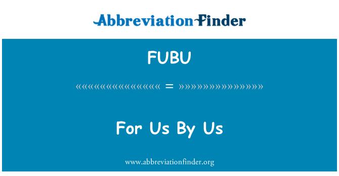 FUBU: Bizim için bizim tarafımızdan