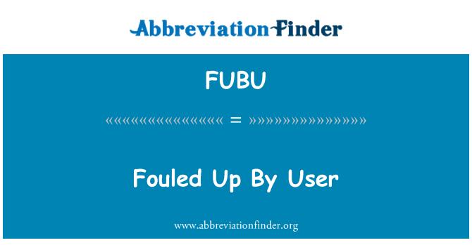 FUBU: Fouled Up By User