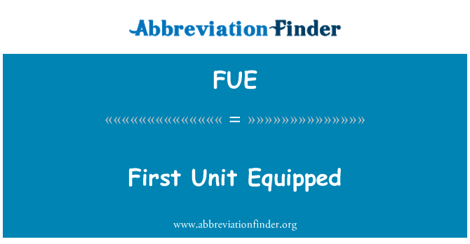 FUE: First Unit Equipped