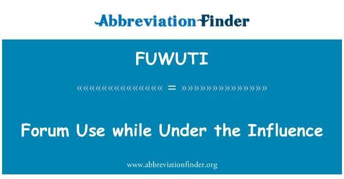 FUWUTI: Forum Use while Under the Influence