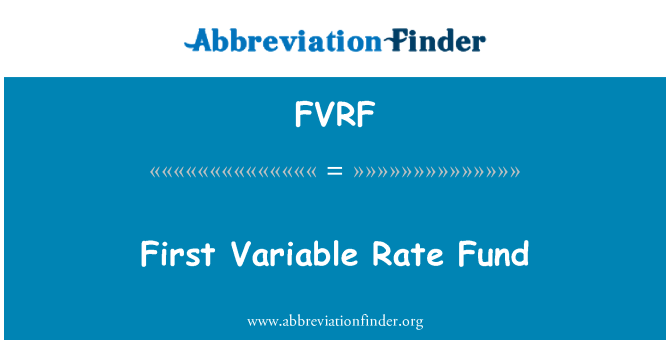 FVRF: First Variable Rate Fund
